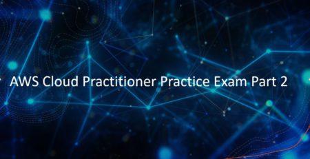 AWS Certified Cloud Practitioner Practice Exam Part 2