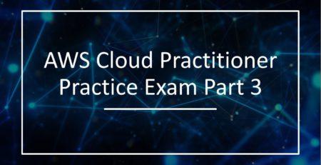 AWS Certified Cloud Practitioner Practice Exam Part 3