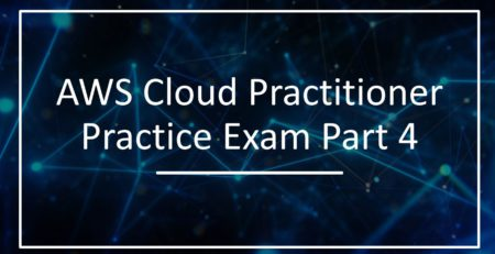 AWS Certified Cloud Practitioner Practice Exam Part 4