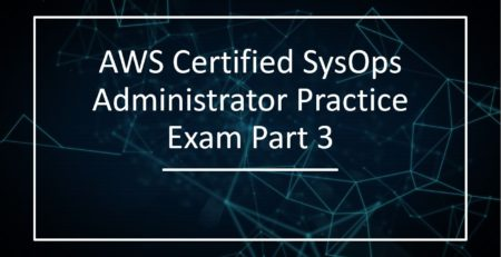 AWS Certified SysOps Administrator Practice Exam Part 3