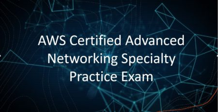 AWS Certified Advanced Networking Specialty Practice Exam