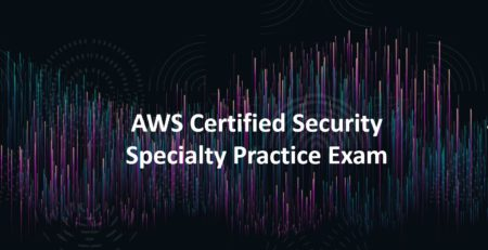 AWS Certified Security Specialty Practice Exam