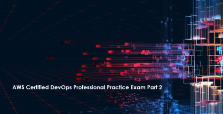 AWS Certified DevOps Professional Practice Exam Part 2