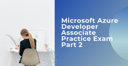 Microsoft Azure Developer Associate Practice Exam Part 2