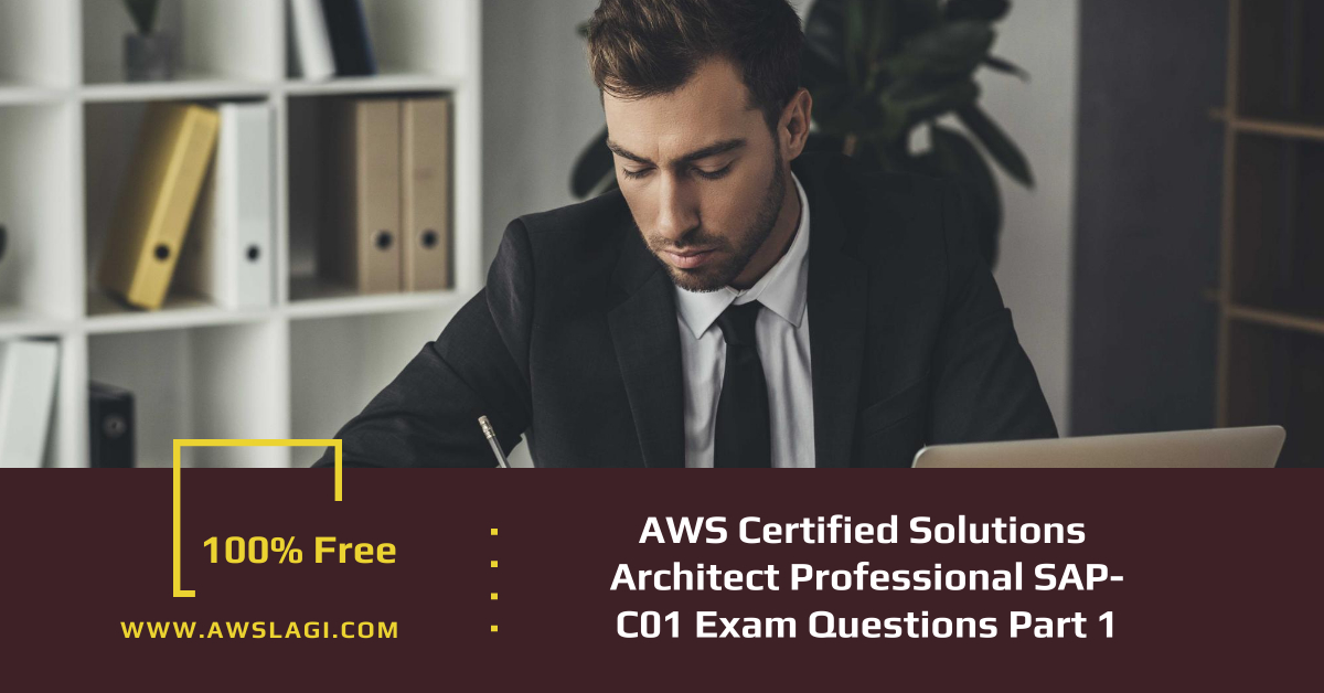 AWS Certified Solutions Architect Professional SAP-C01 Exam Questions Part 1