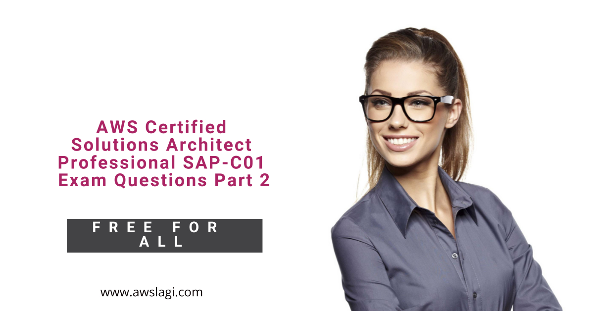 AWS Certified Solutions Architect Professional SAP-C01 Exam Questions Part 2