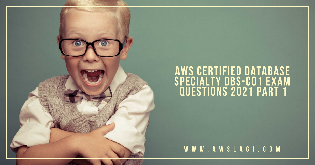 AWS Certified Database Specialty DBS-C01 Exam Questions Part 1
