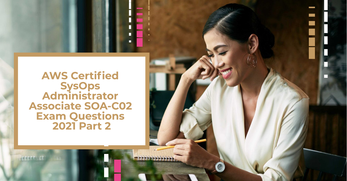 AWS Certified SysOps Administrator Associate SOA-C02 Exam Questions Part 2