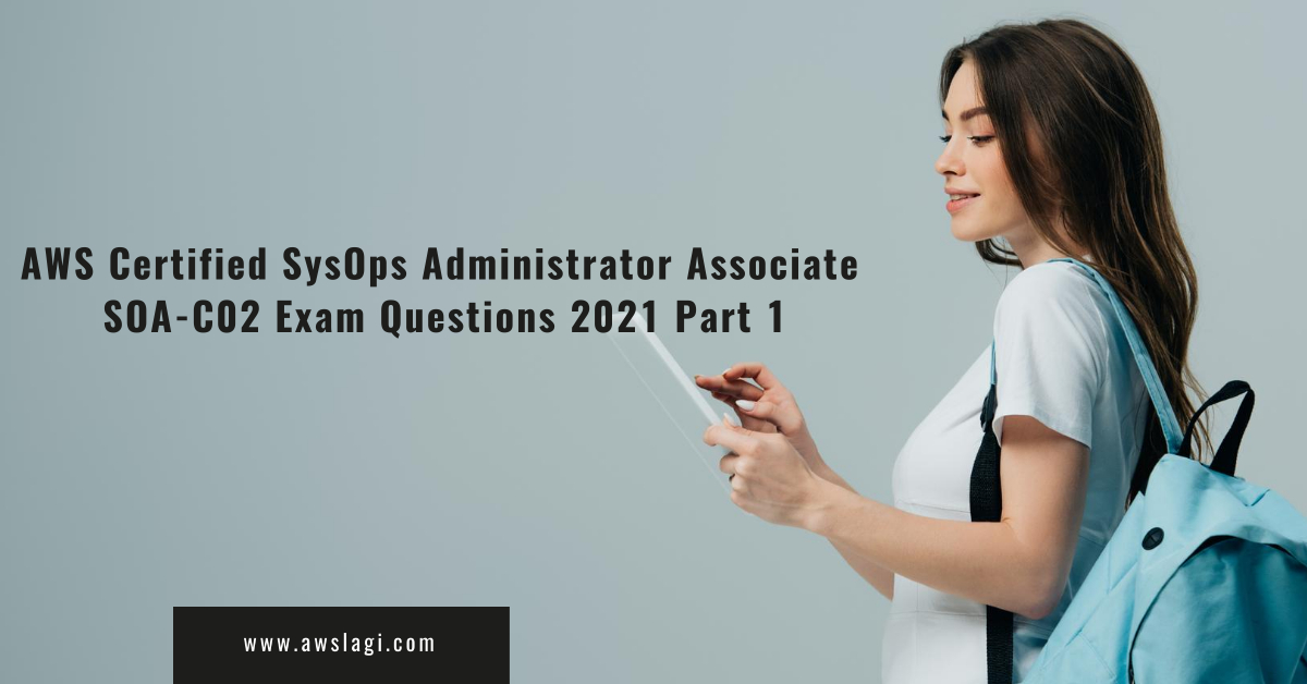 AWS Certified SysOps Administrator Associate SOA-C02 Exam Questions Part 1