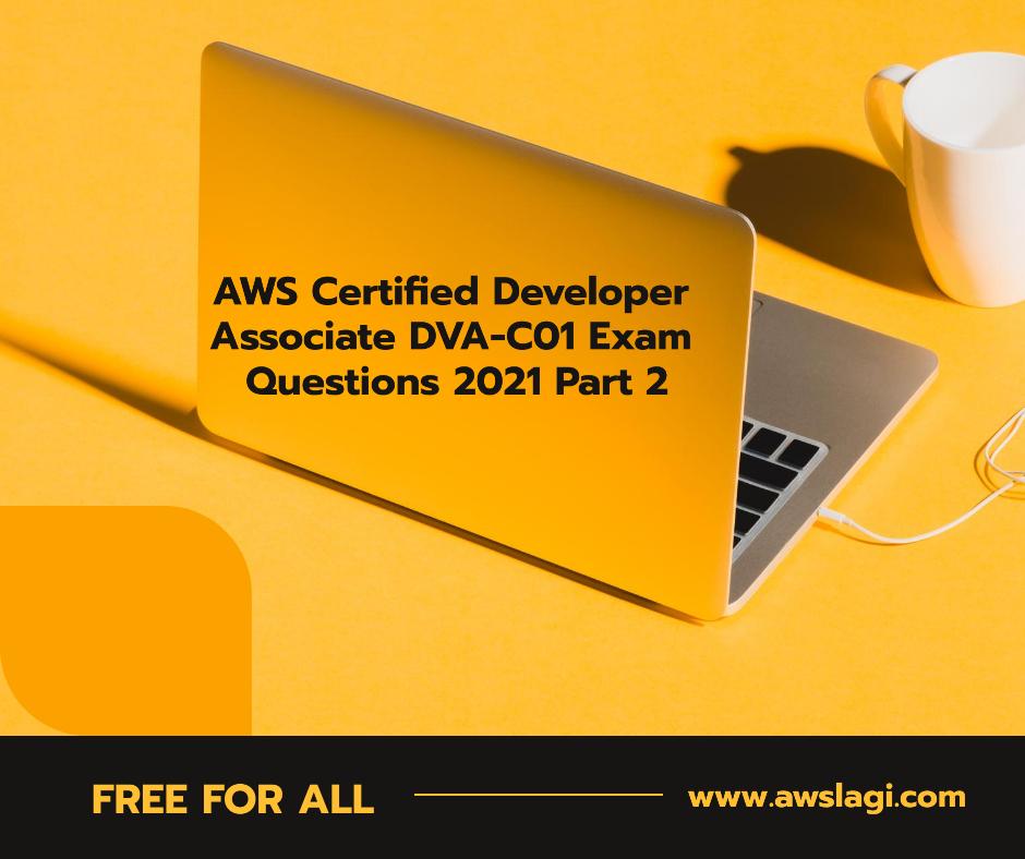 AWS Certified Developer Associate DVA-C01 Exam Questions Part 2