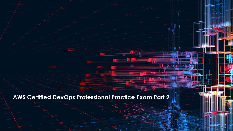 AWS Certified DevOps Professional Practice Exam Part 2