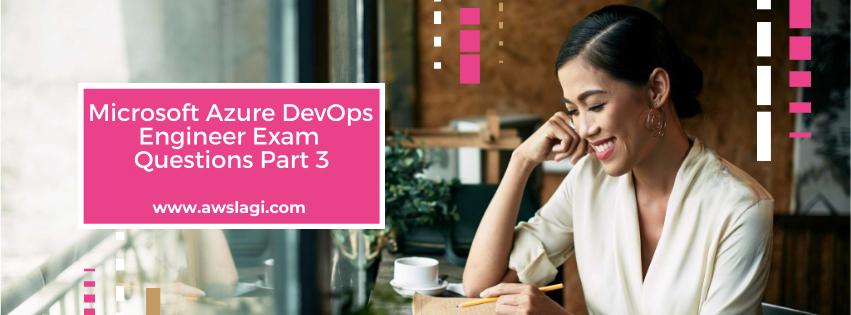 Microsoft Azure DevOps Engineer Exam Questions Part 3