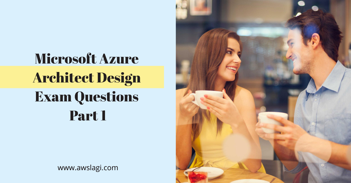 Microsoft Azure Architect Design Exam Questions Part 1
