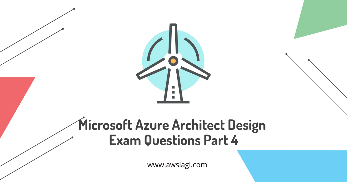 Microsoft Azure Architect Design Exam Questions Part 4