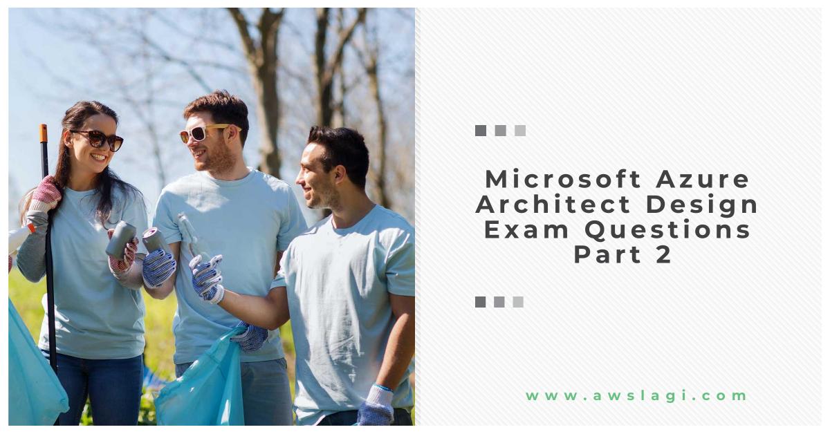Microsoft Azure Architect Design Exam Questions Part 2
