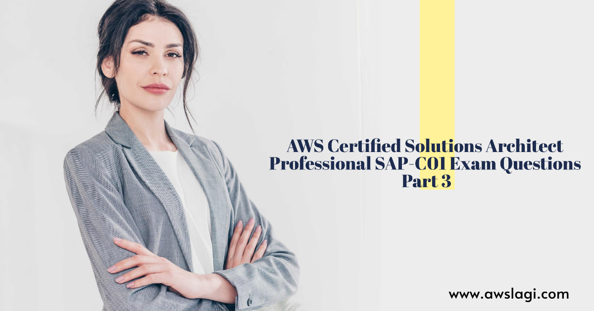 AWS Certified Solutions Architect Professional SAP-C01 Exam Questions Part 3
