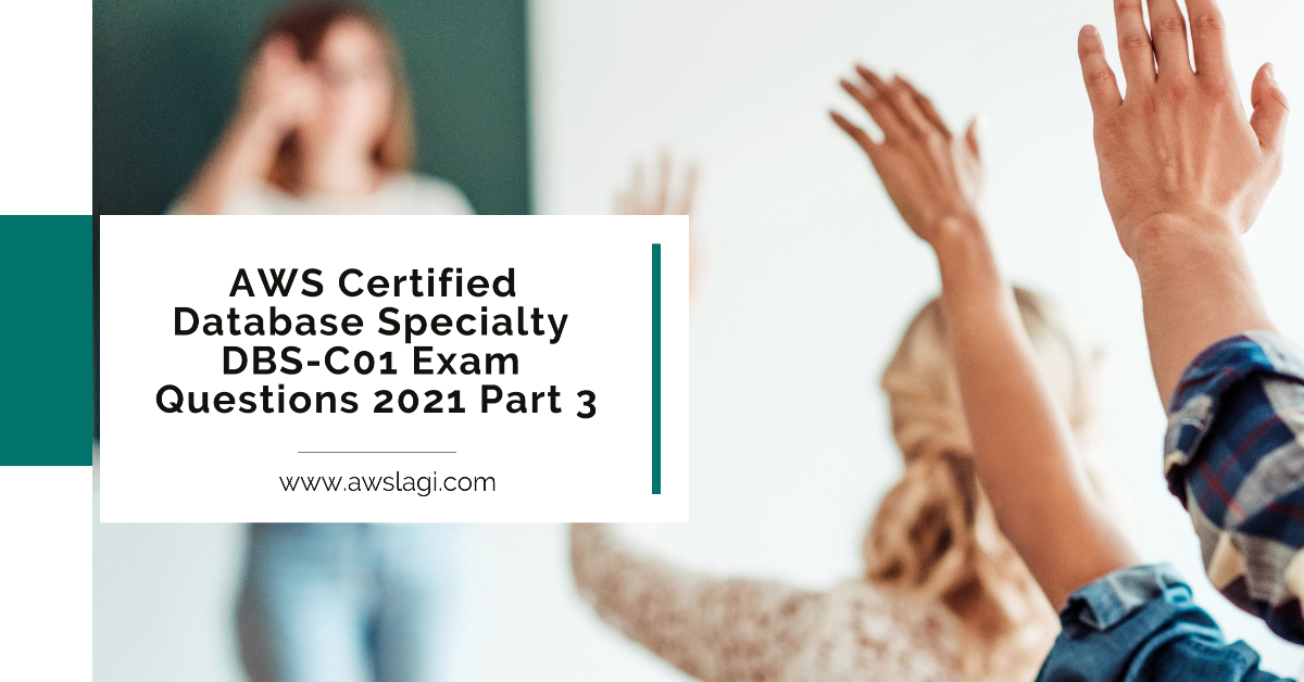 AWS Certified Database Specialty DBS-C01 Exam Questions Part 3