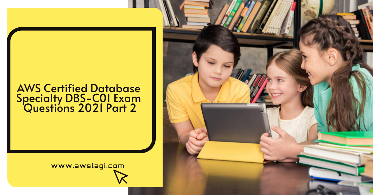 AWS Certified Database Specialty DBS-C01 Exam Questions Part 2