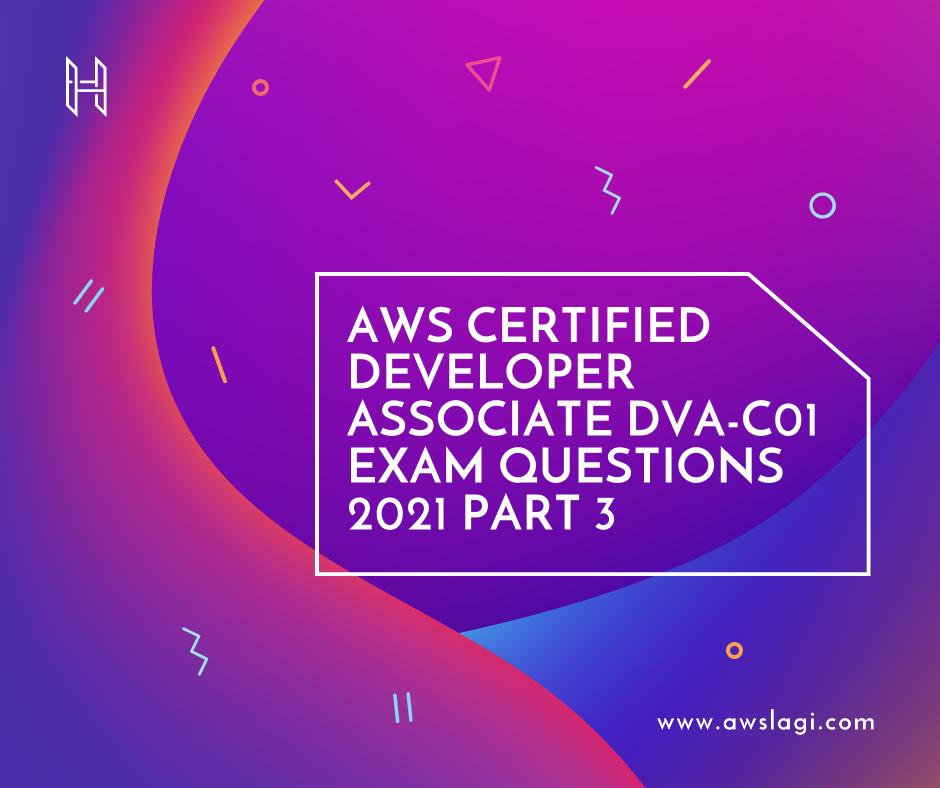 AWS Certified Developer Associate DVA-C01 Exam Questions Part 3
