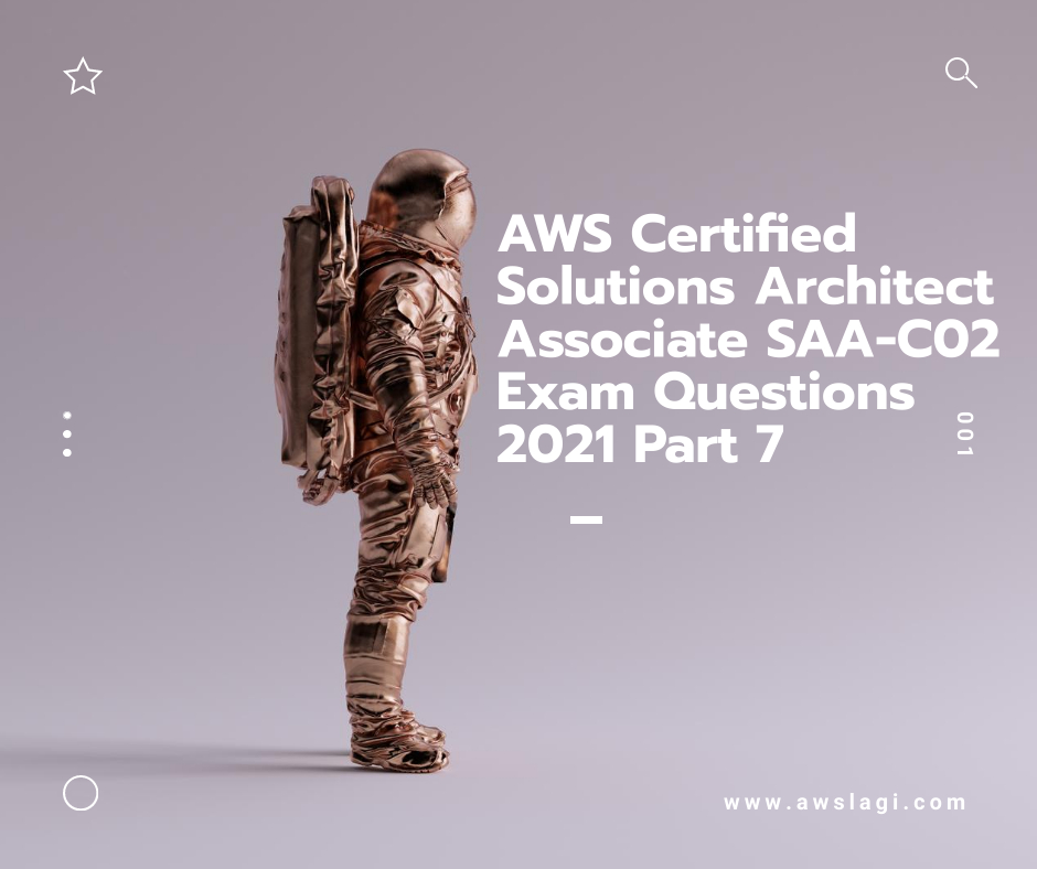 AWS-Certified-Solutions-Architect-Associate-SAA-C02-Exam-Questions-2021
