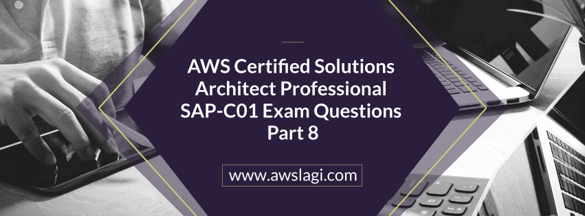 AWS Certified Solutions Architect Professional SAP-C01 Exam Questions Part 8