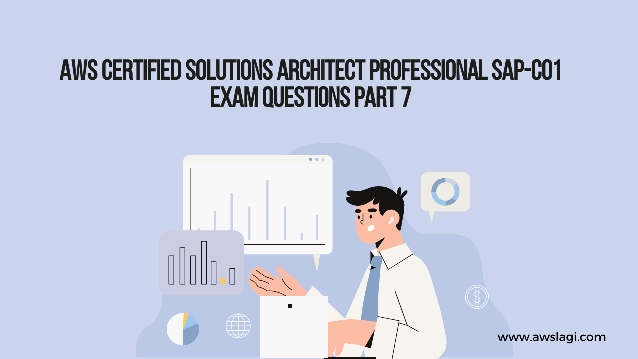 AWS Certified Solutions Architect Professional SAP-C01 Exam Questions Part 7