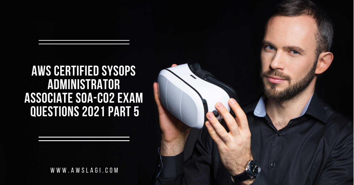 AWS Certified SysOps Administrator Associate SOA-C02 Exam Questions Part 5