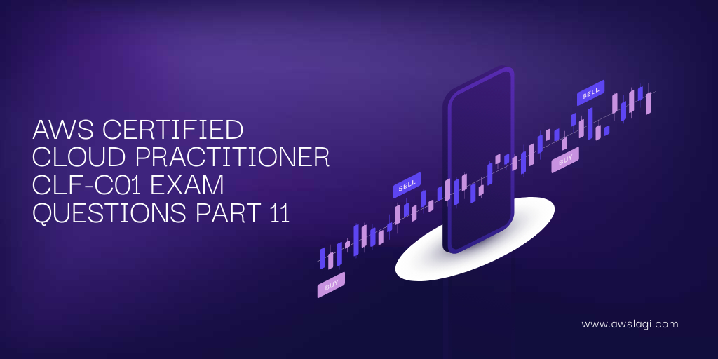 AWS CERTIFIED CLOUD PRACTITIONER CLF-C01 EXAM QUESTIONS PART 11