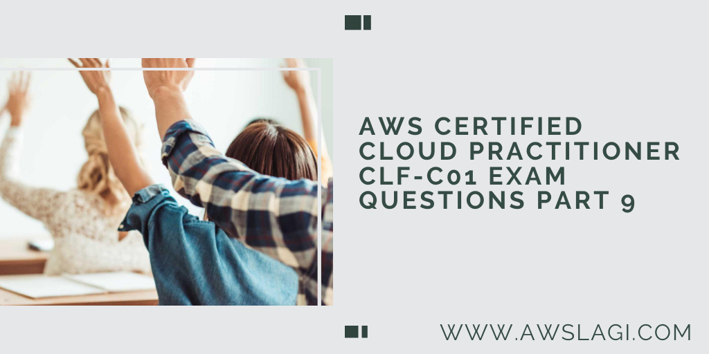 AWS CERTIFIED CLOUD PRACTITIONER CLF-C01 EXAM QUESTIONS PART 9