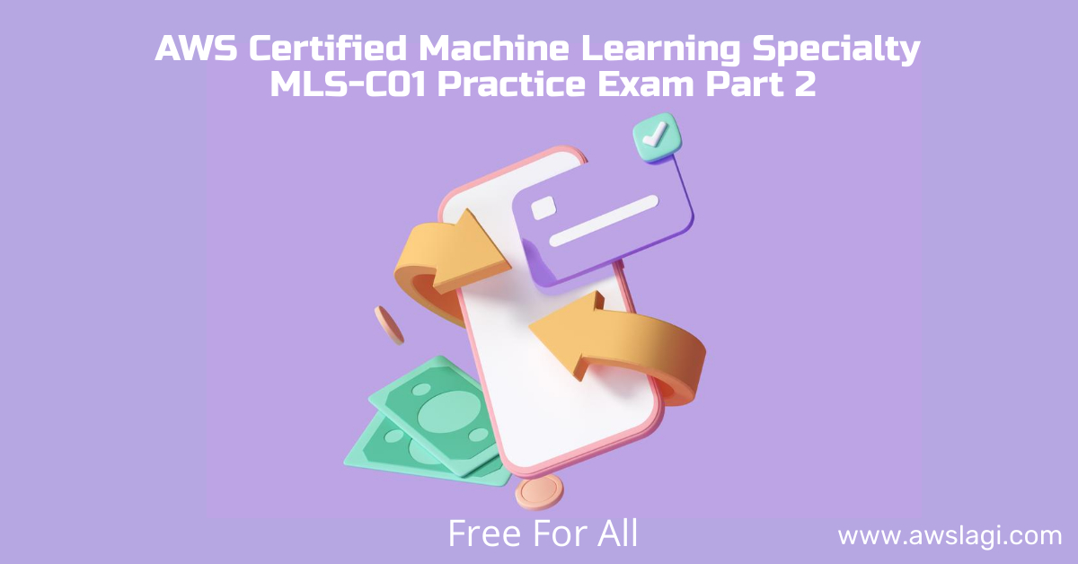 AWS Certified Machine Learning Specialty MLS-C01 Practice Exam Part 2