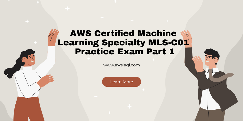 AWS Certified Machine Learning Specialty MLS-C01 Practice Exam Part 1