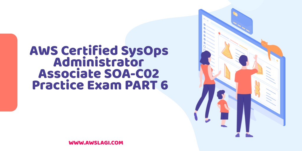 AWS Certified SysOps Administrator Associate SOA-C02 Practice Exam Part 6