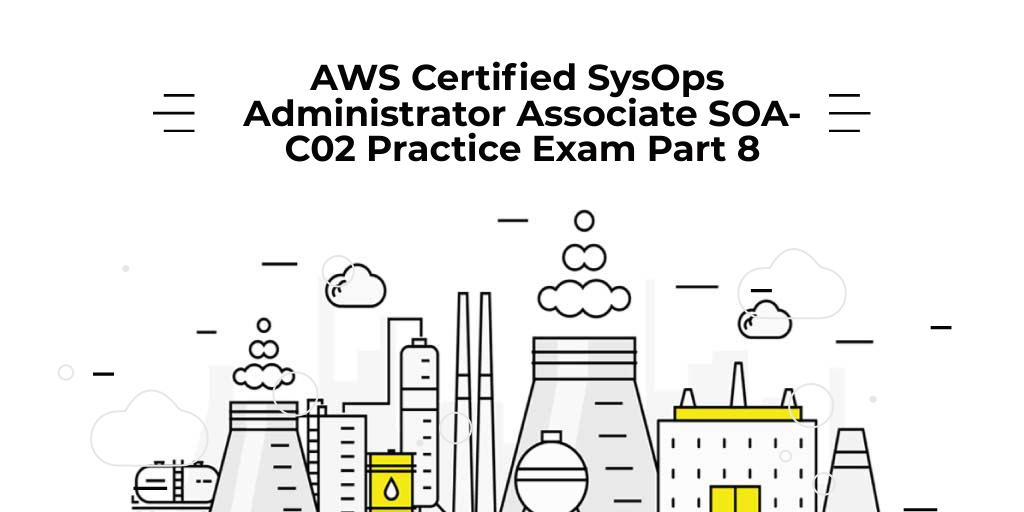 AWS Certified SysOps Administrator Associate SOA-C02 Practice Exam Part 8