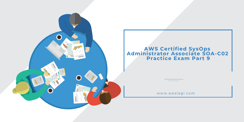 AWS Certified SysOps Administrator Associate SOA-C02 Practice Exam Part 9