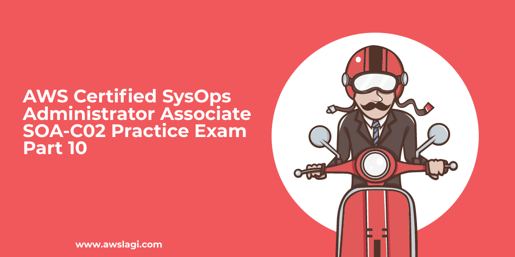 AWS Certified SysOps Administrator Associate SOA-C02 Practice Exam Part 10
