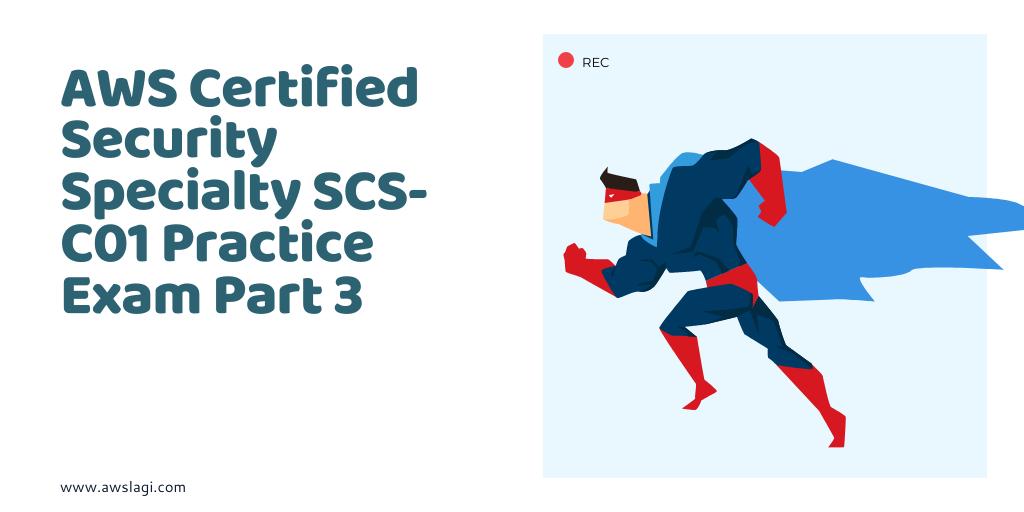 AWS Certified Security Specialty SCS-C01 Practice Exam Part 3