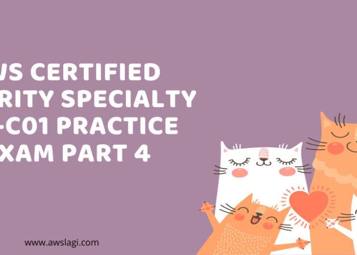 AWS Certified Security Specialty SCS-C01 Practice Exam Part 4
