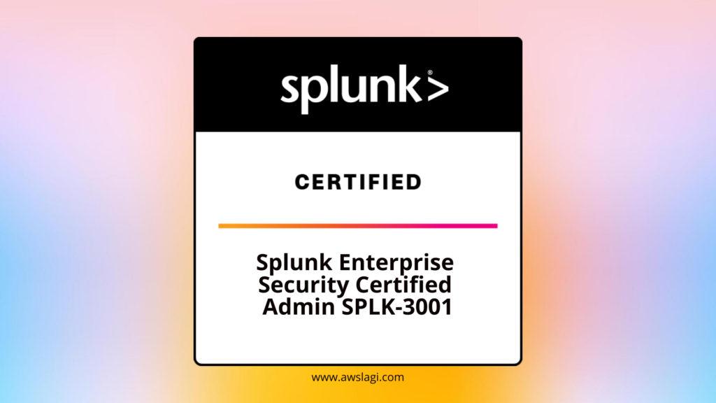 Splunk-Enterprise-Security-Certified-Admin-SPLK-3001