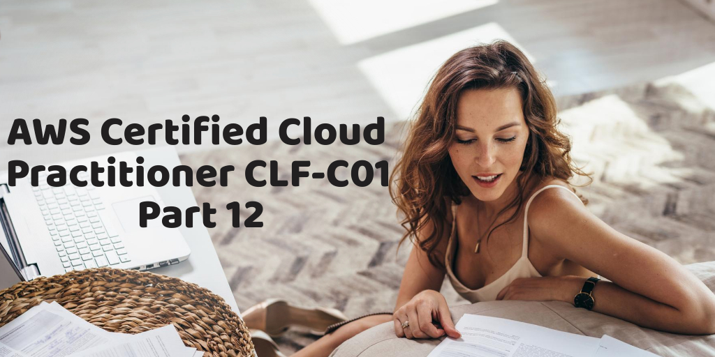 AWS Certified Cloud Practitioner Part 12